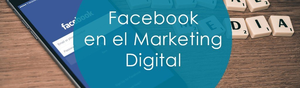 Facebook en el Marketing Digital