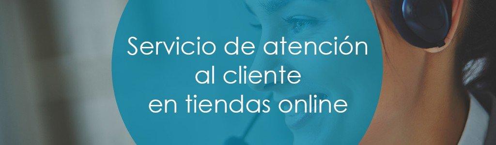 Servicio de atención al cliente en tiendas online