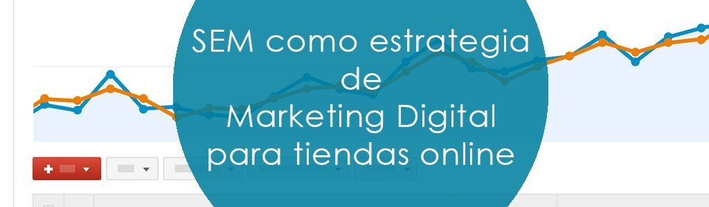SEM como estrategia de Marketing Digital para tiendas online