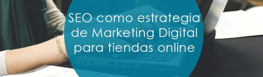 SEO como estrategia de Marketing Digital para tiendas online