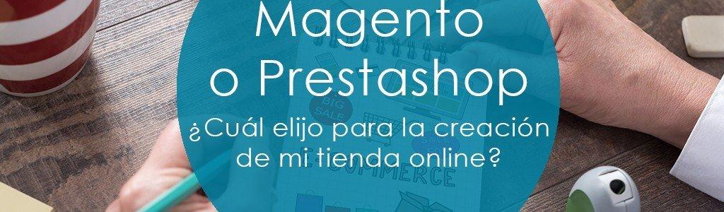 Magento o Prestashop, ¿Cuál elijo para la creación de mi tienda online?