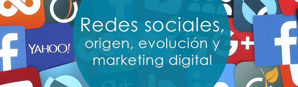Redes sociales, origen, evolución y marketing digital